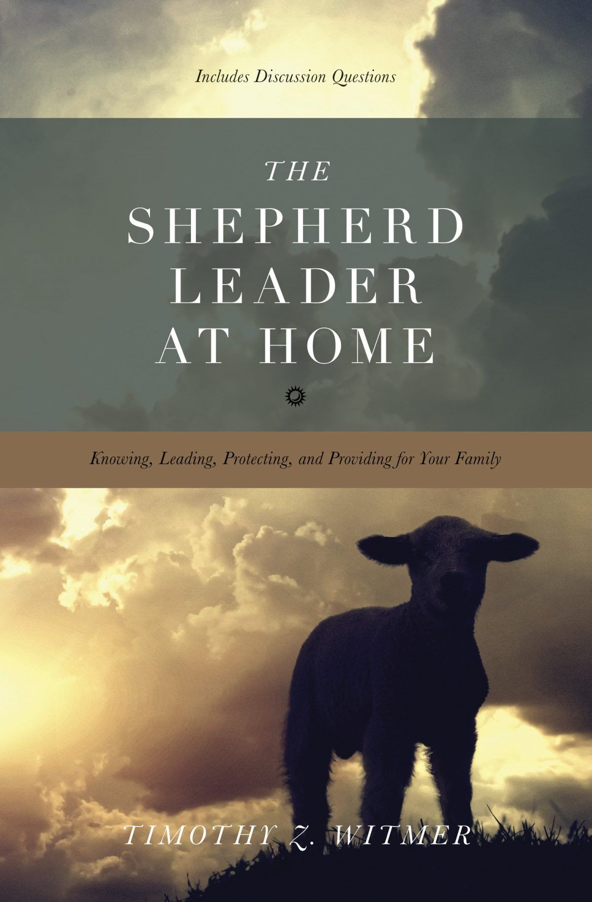 ***Book of the Month***   The Shepherd Leader: Knowing, Protecting, and Providing for Your Family - Timothy Z. Witmer